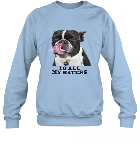 Los Angeles Chargers To All My Haters Dog Licking Sweatshirt