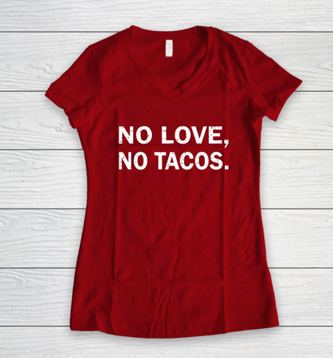 No Love, No Tacos La Carreta Mexican Grill Women's V-Neck T-Shirt 8