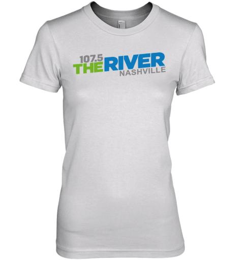 107 5 The River Nashville Premium Women's T-Shirt