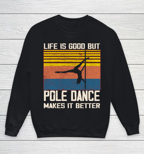 Life is good but pole dance makes it better Youth Sweatshirt