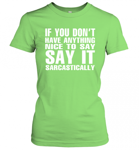 yx4r if you dont have anything nice to say sarcastic shirts ladies t shirt 20 front lime