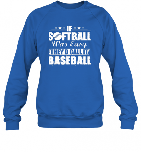 uzrz if softball was easy they39 d call it baseball sweatshirt 35 front royal