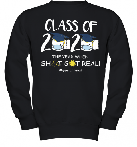 Class Of 2020 The Year When Shit Got Real #Quarantined Youth Sweatshirt