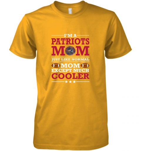 tqxp i39 m a patriots mom just like normal mom except cooler nfl premium guys tee 5 front gold
