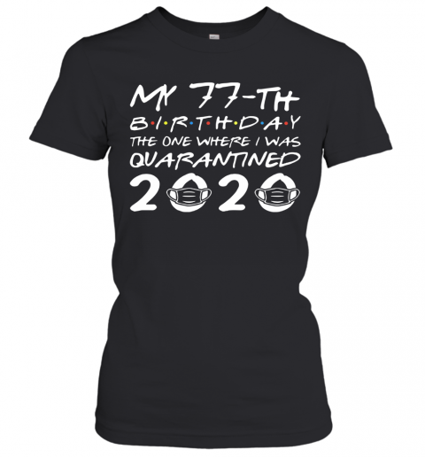 Born In 1943 My 77Th Birthday The One Where I Was Quarantined 2020 Women's T-Shirt
