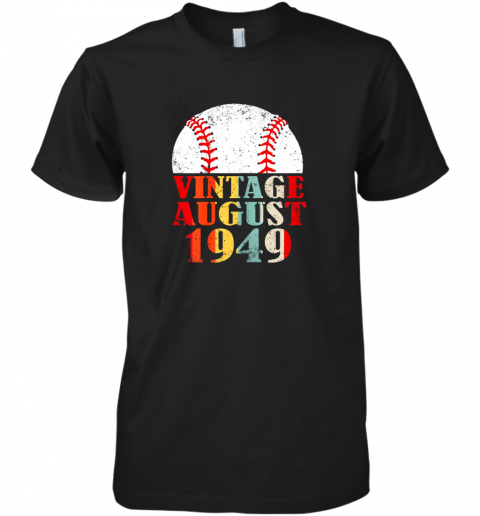 Born August 1949 Baseball Shirt 70th Birthday Gifts Premium Men's T-Shirt