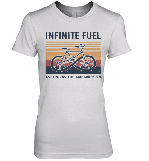 Infinite Fuel As Long As You Can Carry On Vintage Premium Women's T-Shirt