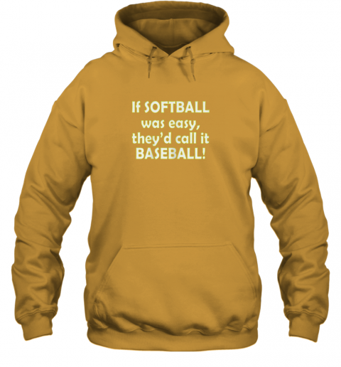 yjbq if softball was easy they39 d call it baseball funny hoodie 23 front gold