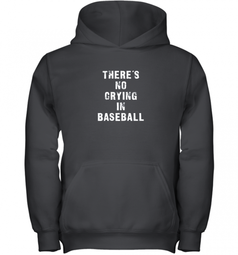 There's No Crying In Baseball Funny Youth Hoodie