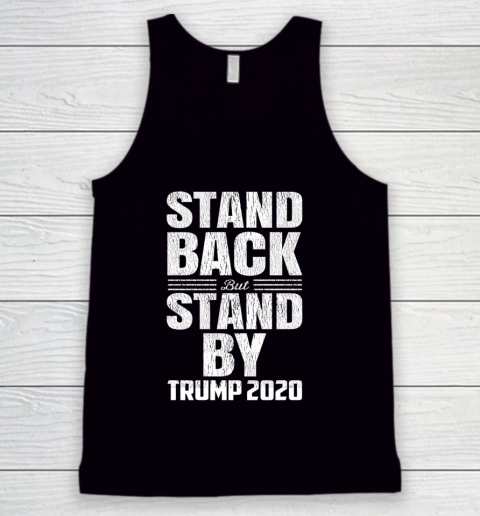Stand Back But Stand By Trump 2020 Tank Top 1