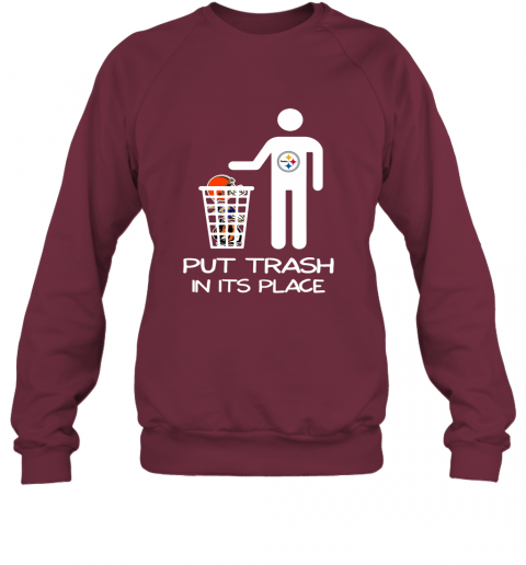 Pittburgs Steelers Put Trash In Its Place Funny NFL Sweatshirt