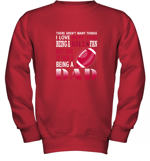 u0pa i love more than being a bills fan being a dad football youth sweatshirt 47 front red