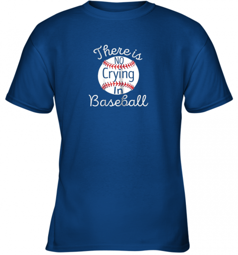 48j5 there is no crying in baseball little legue tball youth t shirt 26 front royal