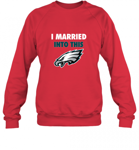 turq i married into this philadelphia eagles football nfl sweatshirt 35 front red
