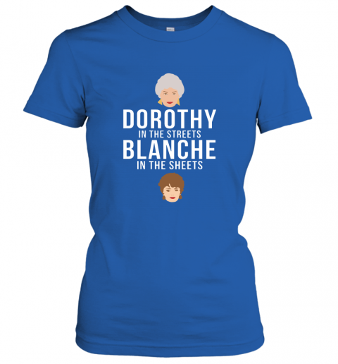 Dorothy In The Streets, Blanche In The Sheets Women's T-Shirt