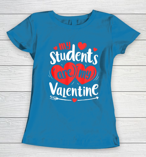My Students Are My Valentine Funny Teachers Valentines Day Women's T-Shirt 16