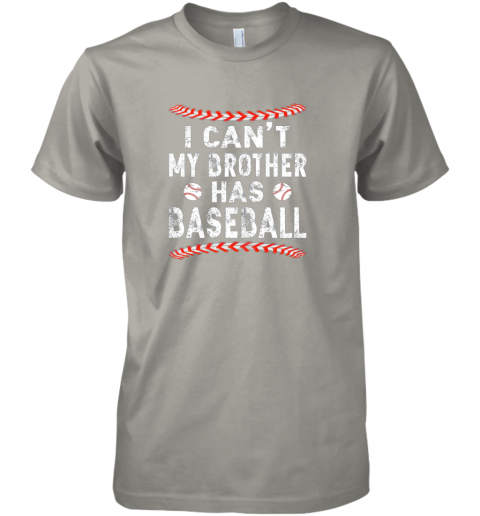 xs61 i can39 t my brother has baseball shirt fun ball softball gift premium guys tee 5 front light grey