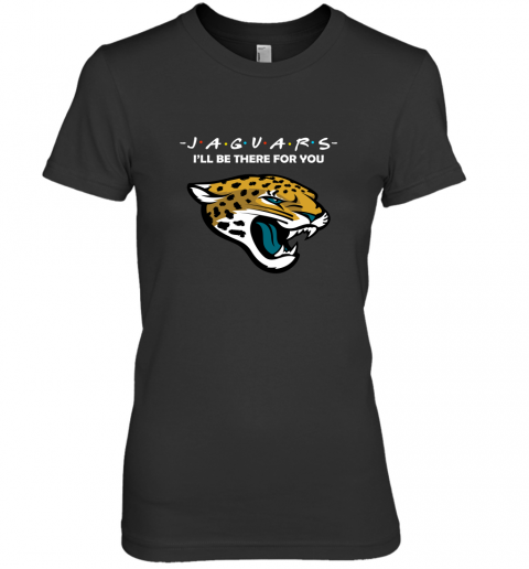 I'll Be There For You JACKSONVILLE JAGUARS FRIENDS Movie NFL Premium Women's T-Shirt