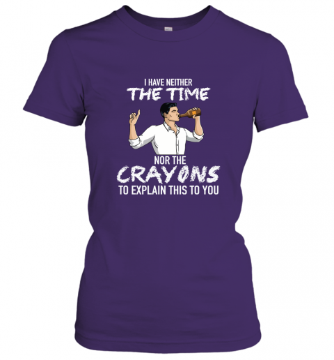nj3j archer i have neither the time nor the crayons to explain this to you shirt ladies t shirt 20 front purple