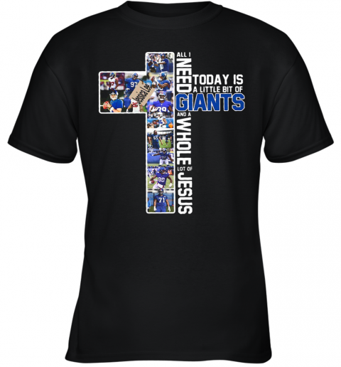 All I Need Today Is A Little Bit Of New York Giants Team And A Whole Lot Of Jesus Youth T-Shirt