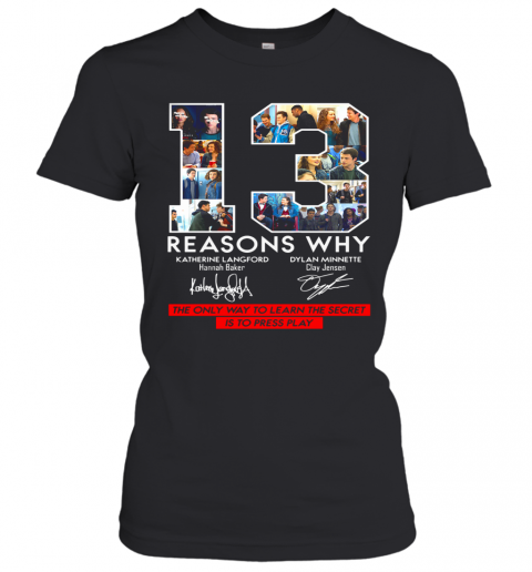 13 Reasons Why Signature The Only Way To Learn The Secret Is To Press Play Women's T-Shirt