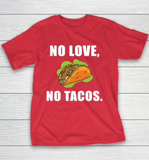 No Love No Tacos Shirt Youth T-Shirt 7