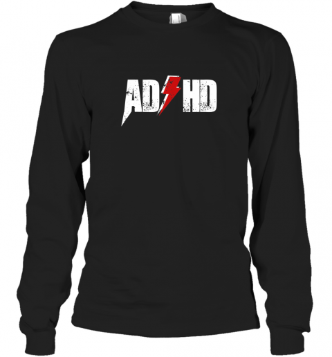 AD HD for Men Women Kids Funny Awareness Gift ADHD T Shirt Long Sleeve T-Shirt