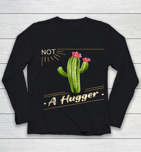 Not A Hugger Cactus Shirt Funny Vintage Sarcastic Youth Long Sleeve