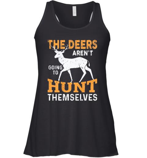The Deers Aren'T Going To Hunt Themselves Racerback Tank