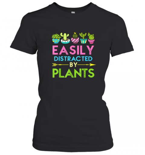 Easily Distracted By Plants Funny Gardening TShirt Women's T-Shirt