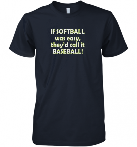 fv82 if softball was easy they39 d call it baseball funny premium guys tee 5 front midnight navy