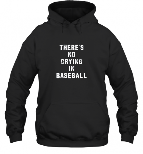 There's No Crying In Baseball Funny Hoodie