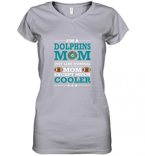 u1px i39 m a dolphins mom just like normal mom except cooler nfl women v neck t shirt 39 front sport grey