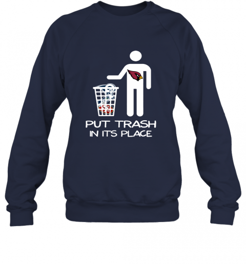 Arizona Cardinals Put Trash In Its Place Funny NFL Sweatshirt