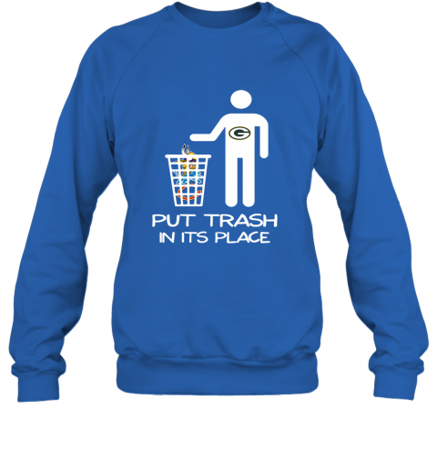 Green Bay Packers Put Trash In Its Place Funny NFL Sweatshirt