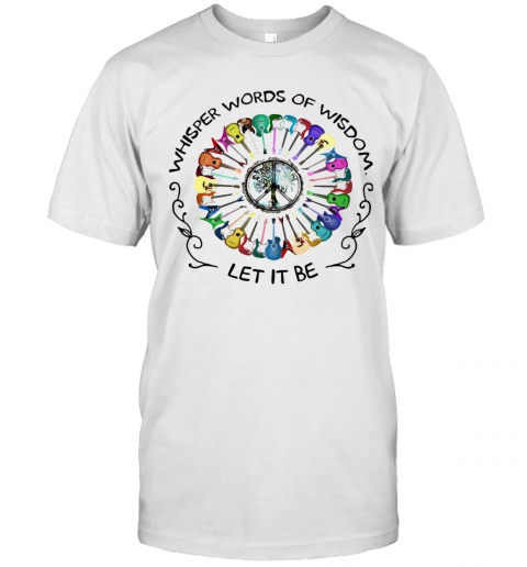 Guitars Whisper Words Of Wisdom Let It Be T-Shirt