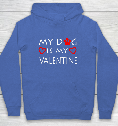 My dog Is My Valentine Shirt Paw Heart Pet Owner Gift Hoodie 6