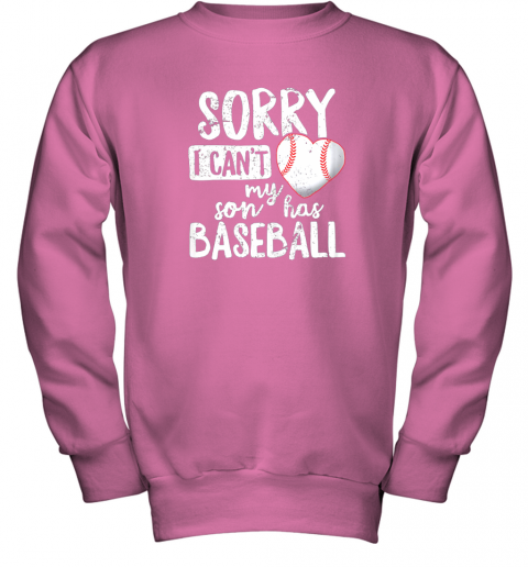 4zhy sorry i cant my son has baseball shirt funny mom dad youth sweatshirt 47 front safety pink