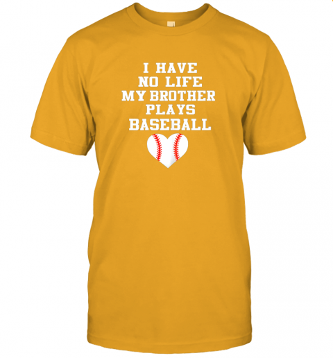 vb0y i have no life my brother plays baseball shirt funny jersey t shirt 60 front gold