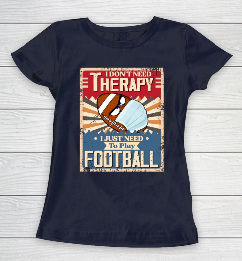 I Dont Need Therapy I Just Need To Play FOOTBALL Women's T-Shirt 2