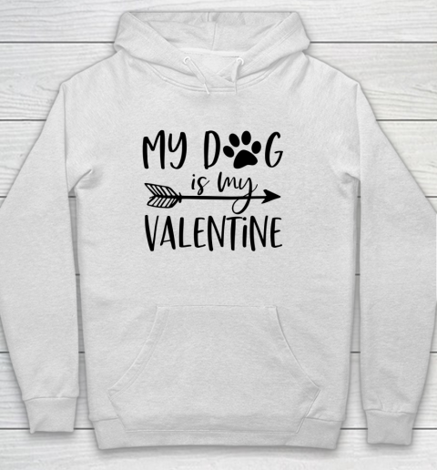 My Dog Is My Valentine Cute Funny Valentine s Day Hoodie