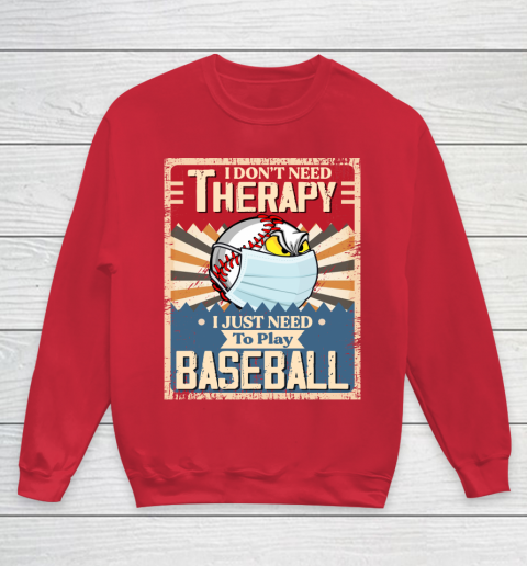 I Dont Need Therapy I Just Need To Play I Dont Need Therapy I Just Need To Play BASEBALL Youth Sweatshirt 7
