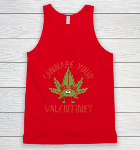 Cannabe Your Valentine Day Funny Weed Stoner Boyfriend Gifts Tank Top 11