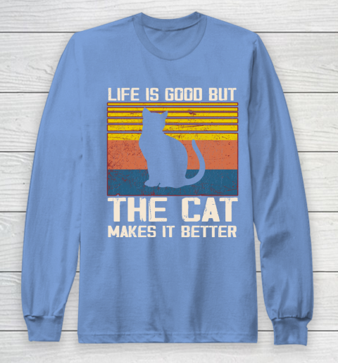 Life is good but the cat makes it better Long Sleeve T-Shirt 8