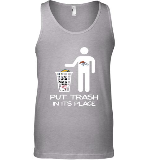 Denver Broncos Put Trash In Its Place Funny NFL Tank Top