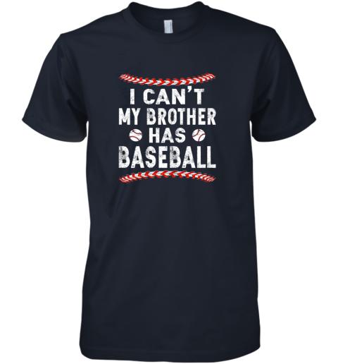 xs61 i can39 t my brother has baseball shirt fun ball softball gift premium guys tee 5 front midnight navy