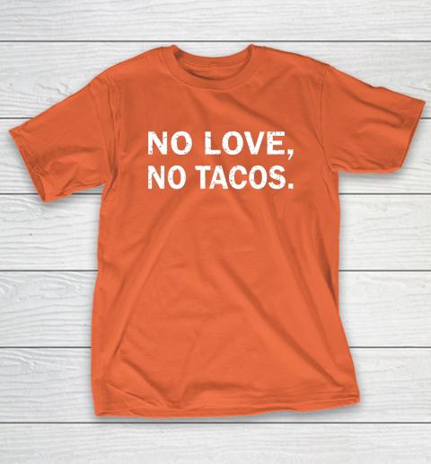 No Love, No Tacos La Carreta Mexican Grill T-Shirt 4