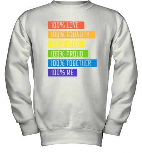 100% Love Equality Loud Proud Together 100% Me LGBT Youth Sweatshirt