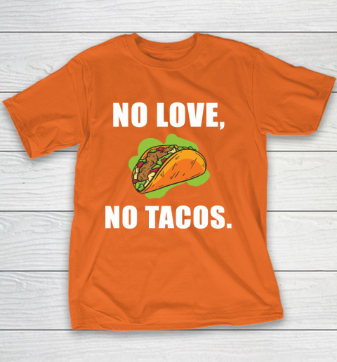 No Love No Tacos Shirt Youth T-Shirt 4