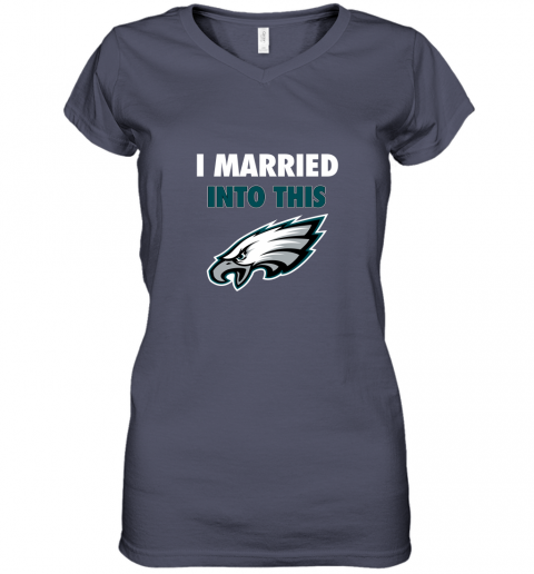 ypbs i married into this philadelphia eagles football nfl women v neck t shirt 39 front heather navy
